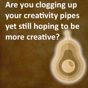 healthy eating, boost creativity, clogging up your creativity pipes, stop overeating, be more creative